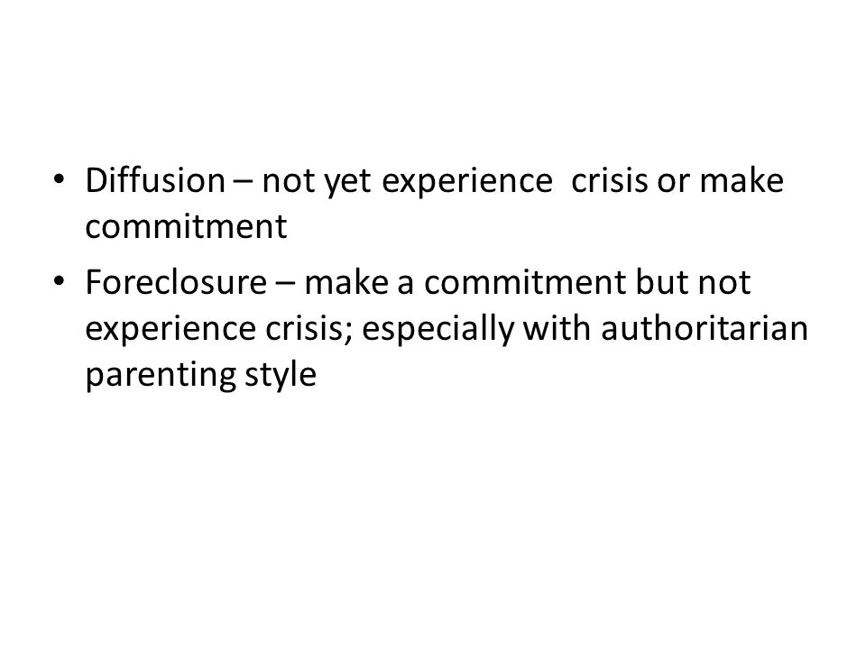 Diffusion – not yet experience crisis or make commitment