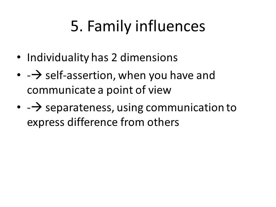 5. Family influences Individuality has 2 dimensions