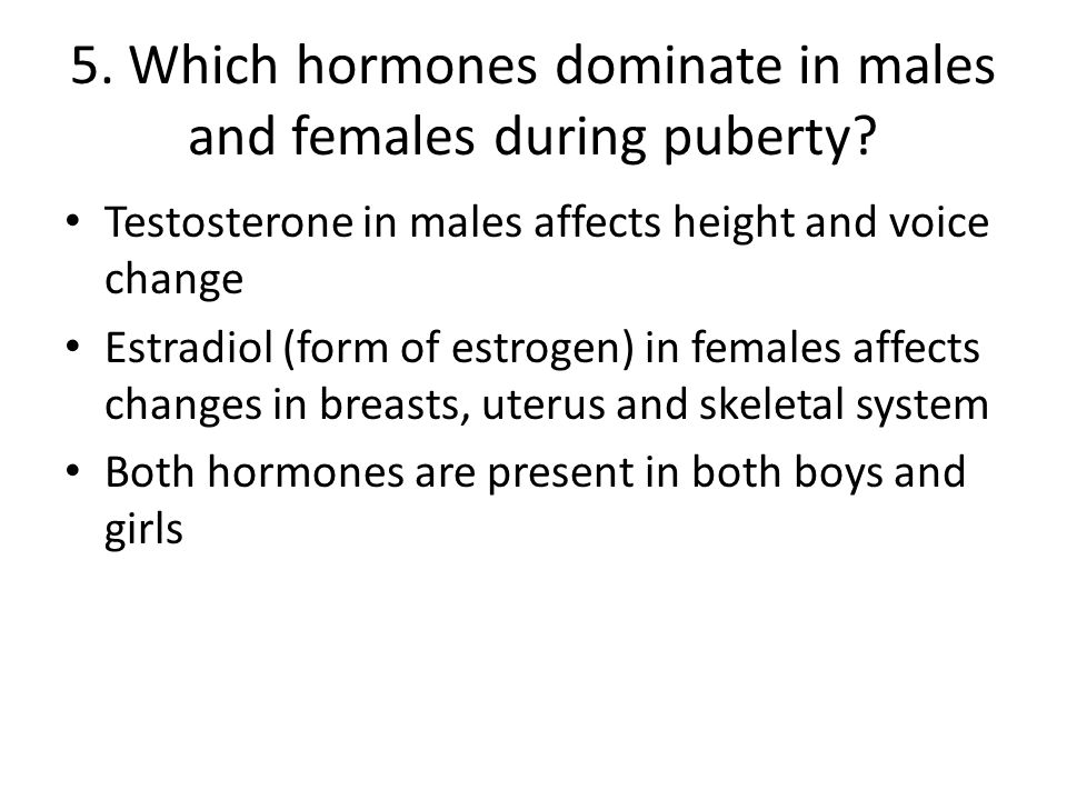 5. Which hormones dominate in males and females during puberty