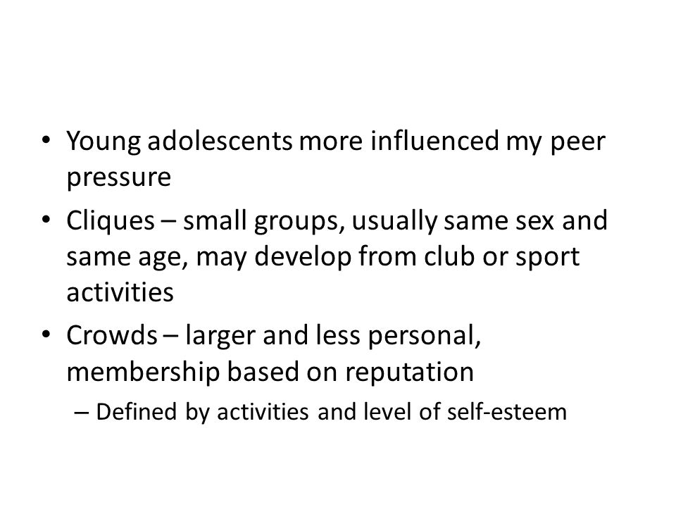 Young adolescents more influenced my peer pressure