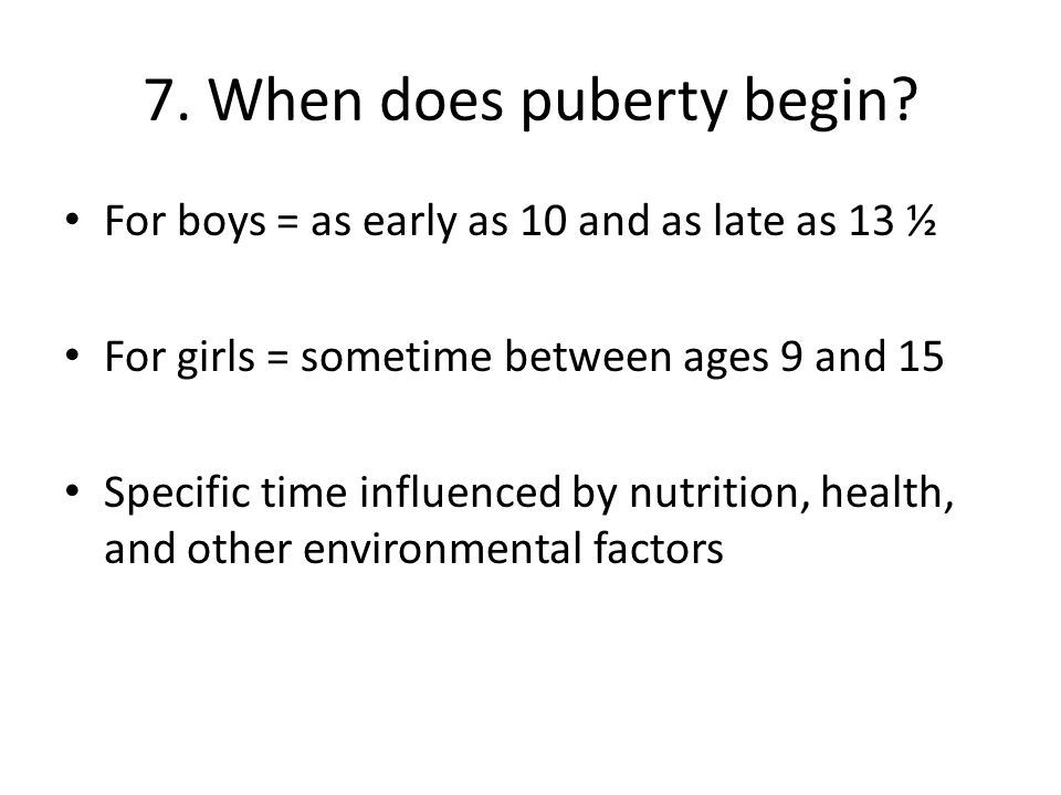 7. When does puberty begin