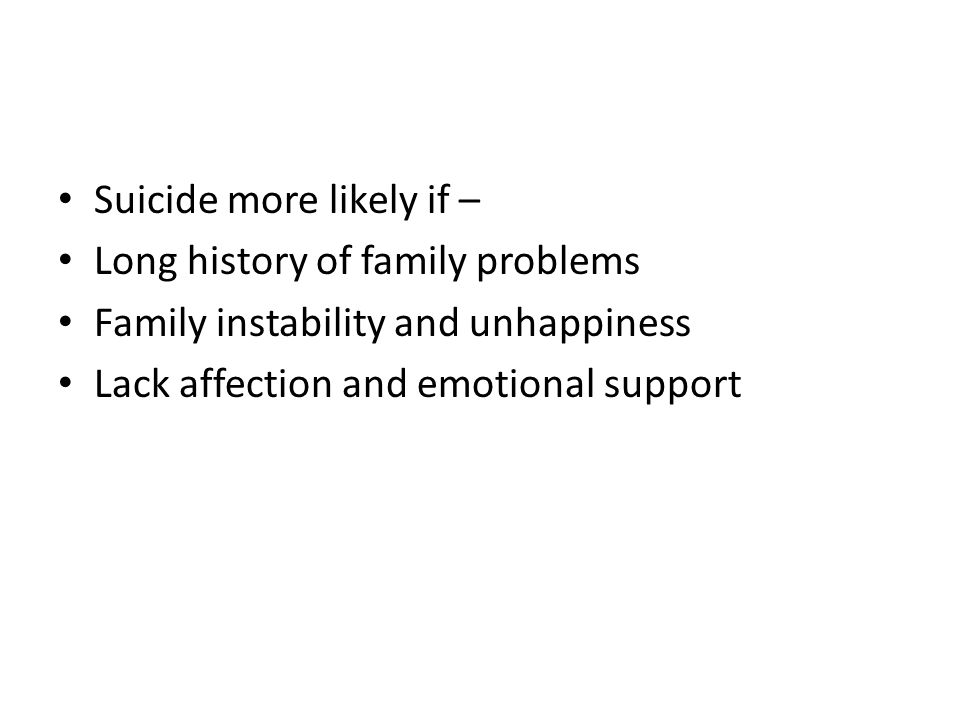 Suicide more likely if –