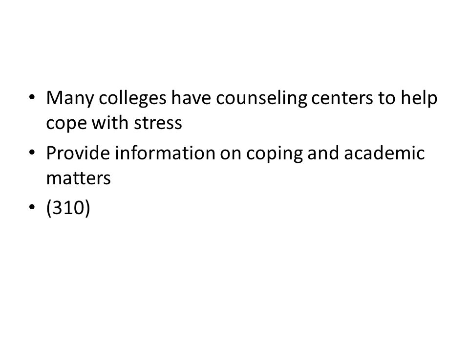 Many colleges have counseling centers to help cope with stress