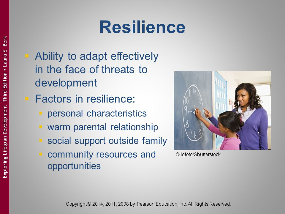 Resilience Ability to adapt effectively in the face of threats to development. Factors in resilience: