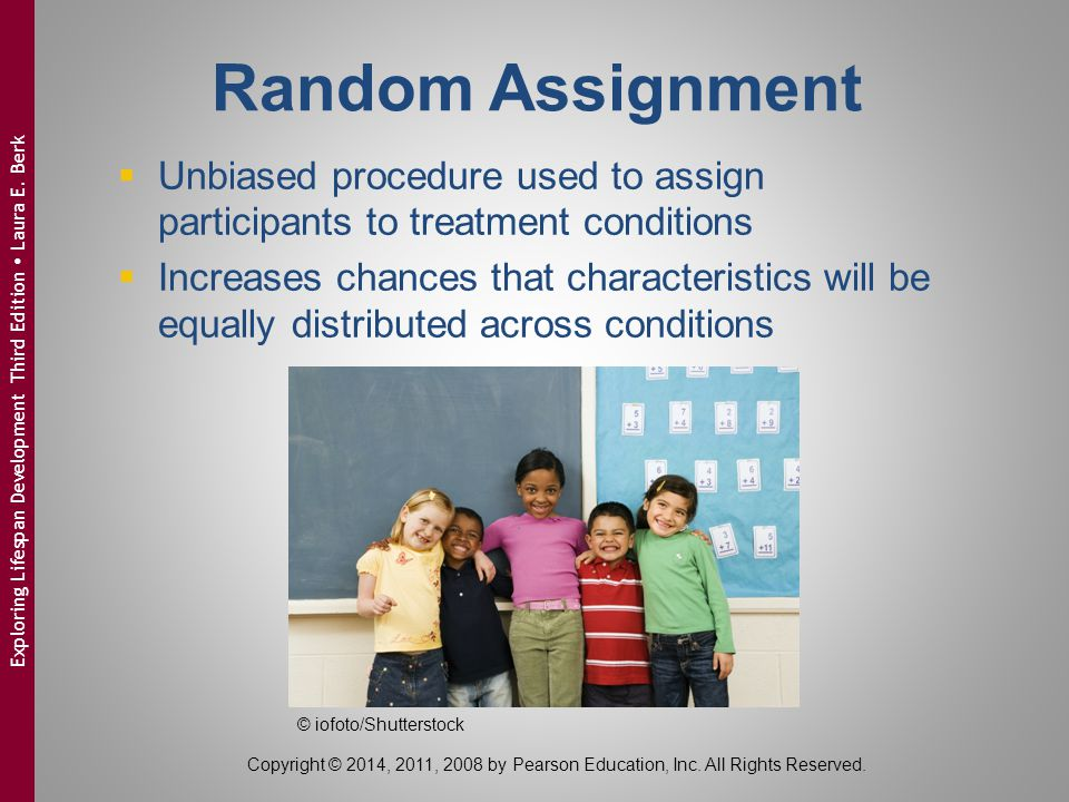 Random Assignment Unbiased procedure used to assign participants to treatment conditions.