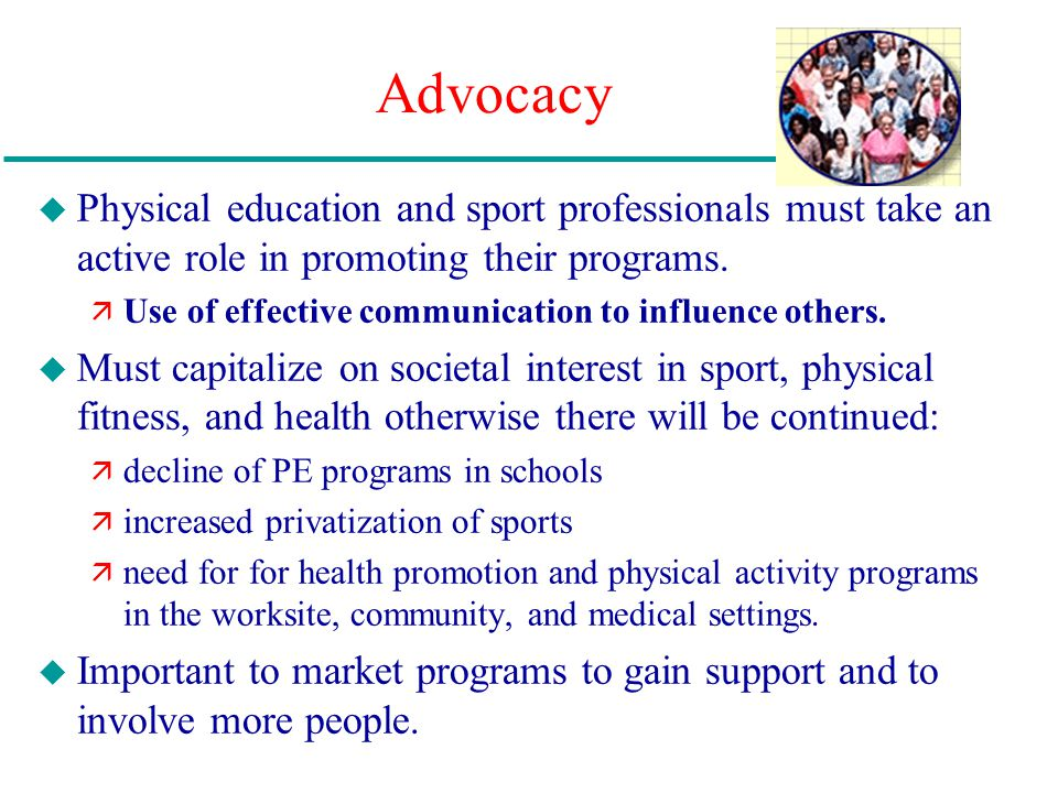 Advocacy Physical education and sport professionals must take an active role in promoting their programs.