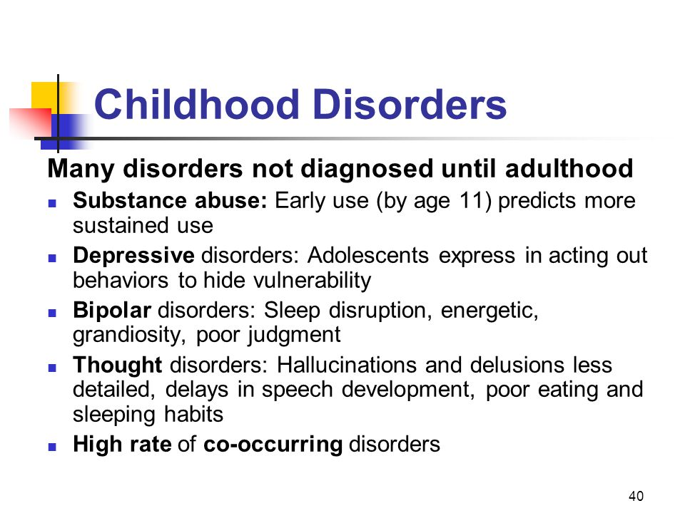 Childhood Disorders Many disorders not diagnosed until adulthood