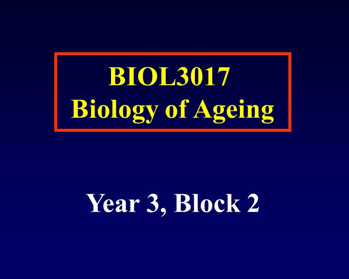 BIOL3017 Biology of Ageing Year 3, Block 2 x