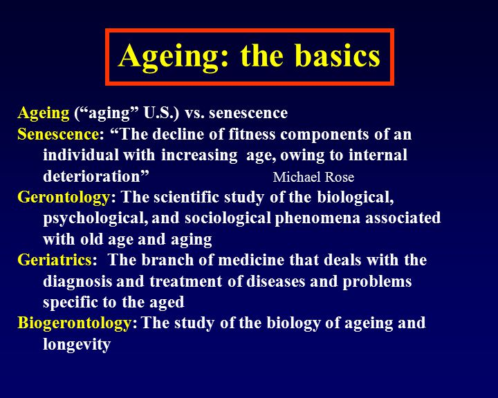 Ageing: the basics Ageing ( aging U.S.) vs. senescence