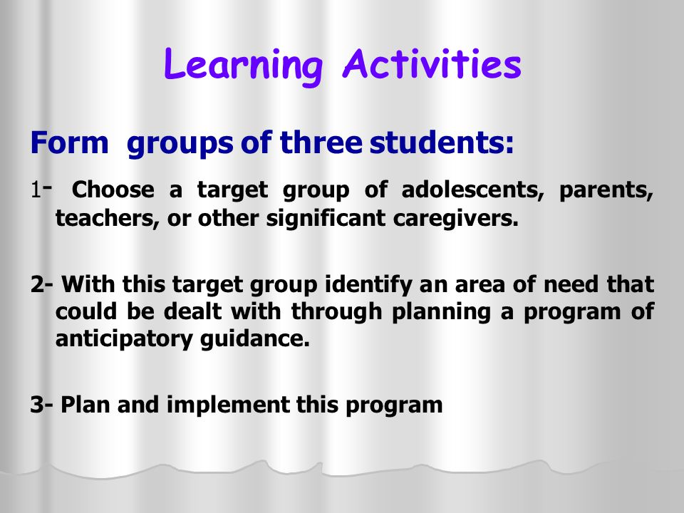 Learning Activities Form groups of three students: