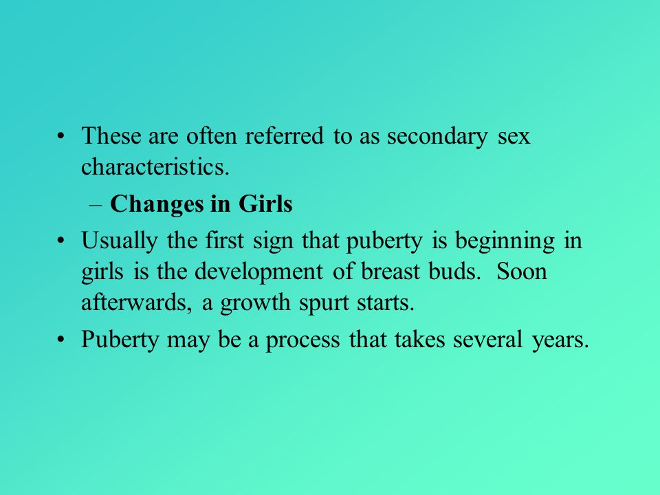 These are often referred to as secondary sex characteristics.