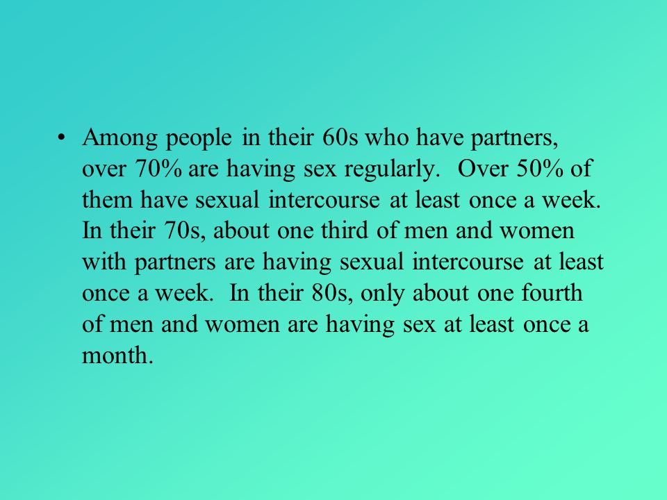Among people in their 60s who have partners, over 70% are having sex regularly.