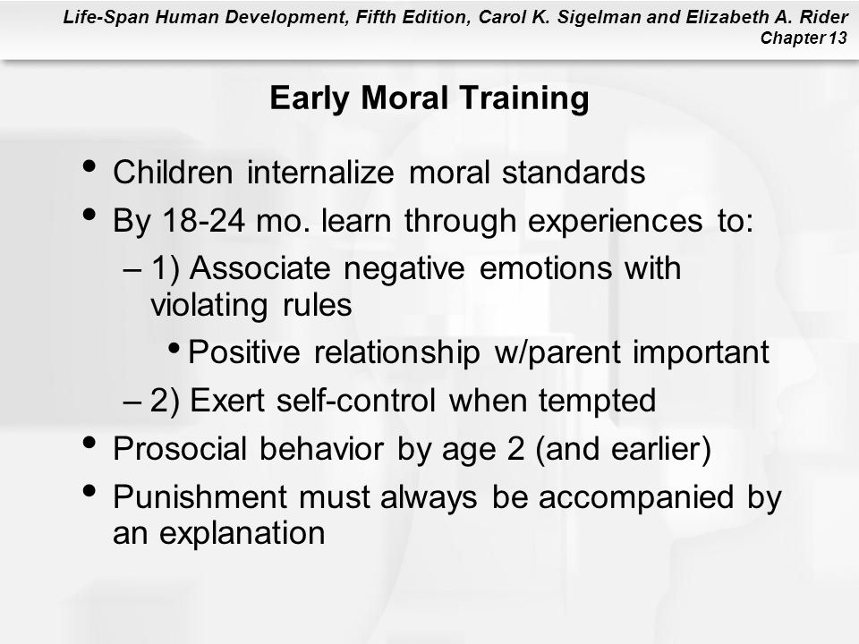 Early Moral Training Children internalize moral standards. By 18-24 mo. learn through experiences to: