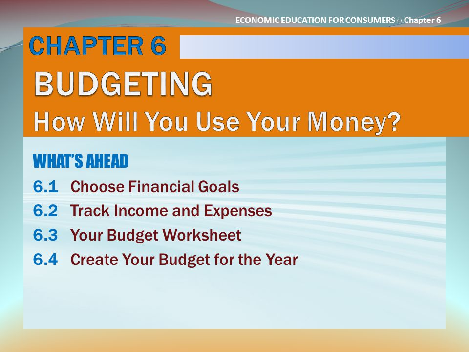 CHAPTER 6 BUDGETING How Will You Use Your Money