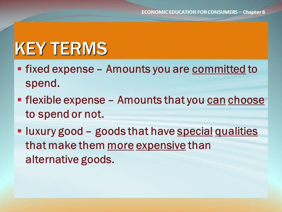 KEY TERMS fixed expense – Amounts you are committed to spend.