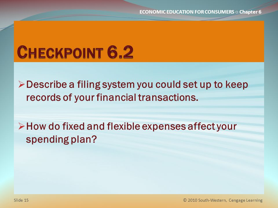 Checkpoint 6.2 Describe a filing system you could set up to keep records of your financial transactions.