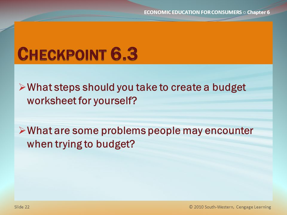 Checkpoint 6.3 What steps should you take to create a budget worksheet for yourself
