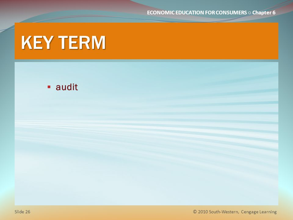 KEY TERM audit © 2010 South-Western, Cengage Learning