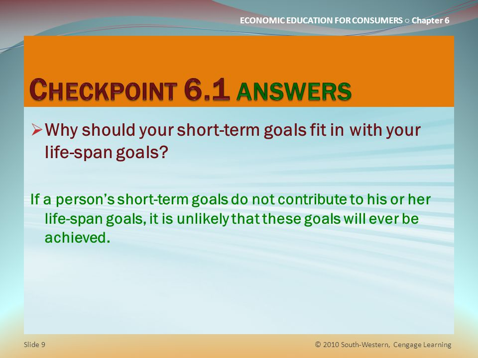 Checkpoint 6.1 answers Why should your short-term goals fit in with your life-span goals