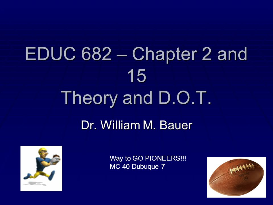 EDUC 682 – Chapter 2 and 15 Theory and D.O.T.