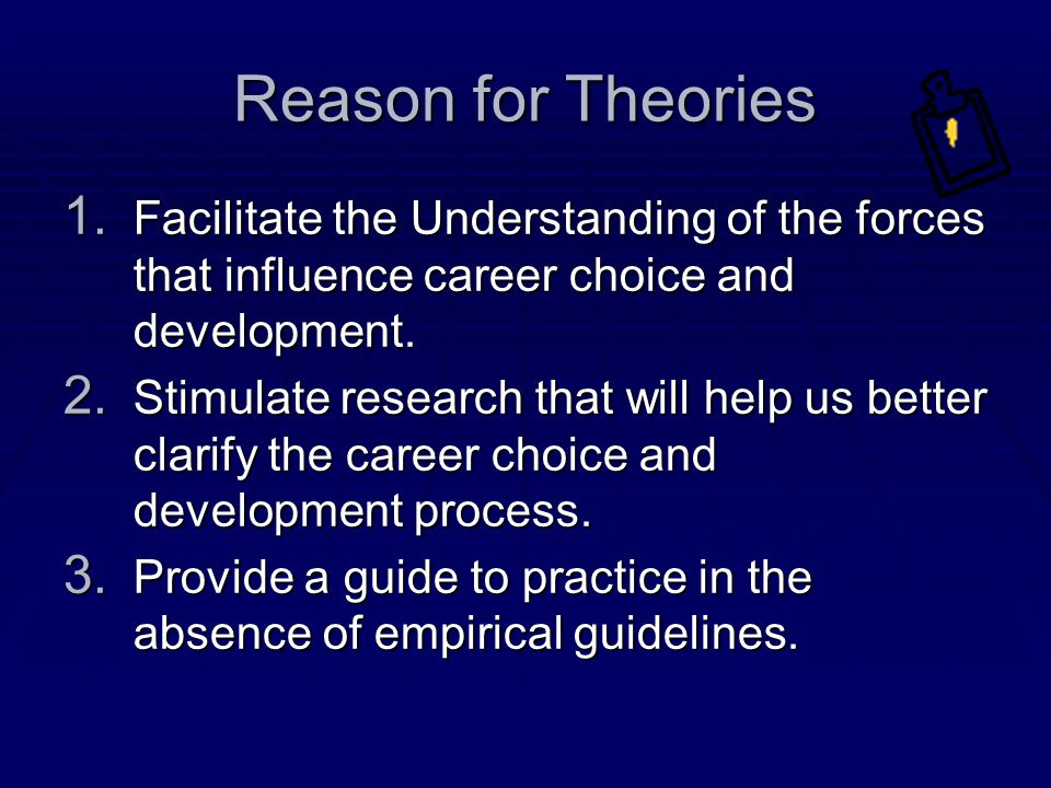 Reason for Theories Facilitate the Understanding of the forces that influence career choice and development.
