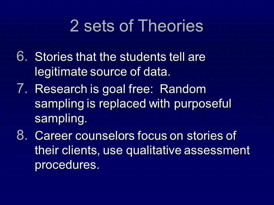 2 sets of Theories Stories that the students tell are legitimate source of data.