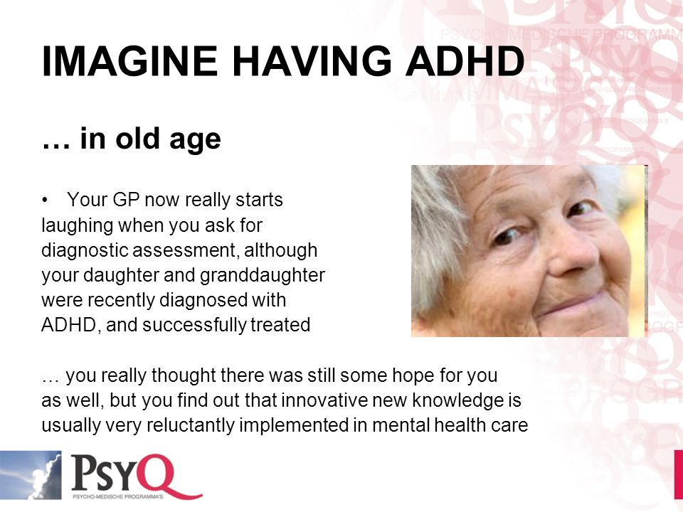 IMAGINE HAVING ADHD … in old age Your GP now really starts