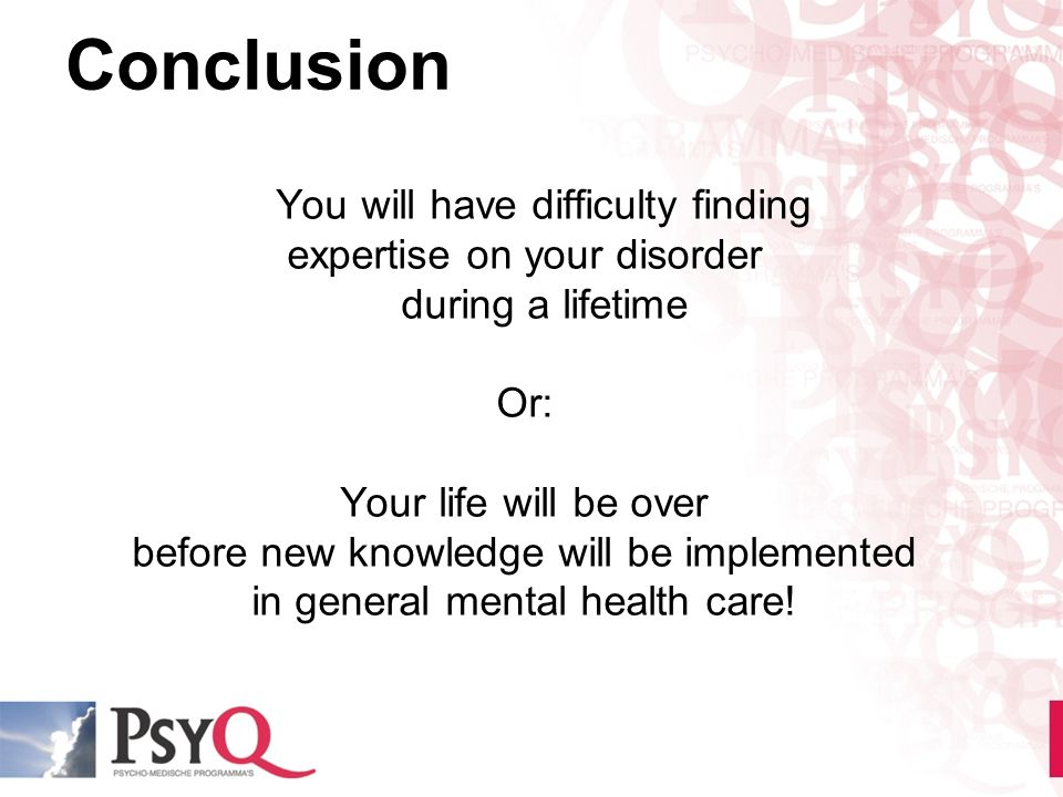 Conclusion You will have difficulty finding expertise on your disorder