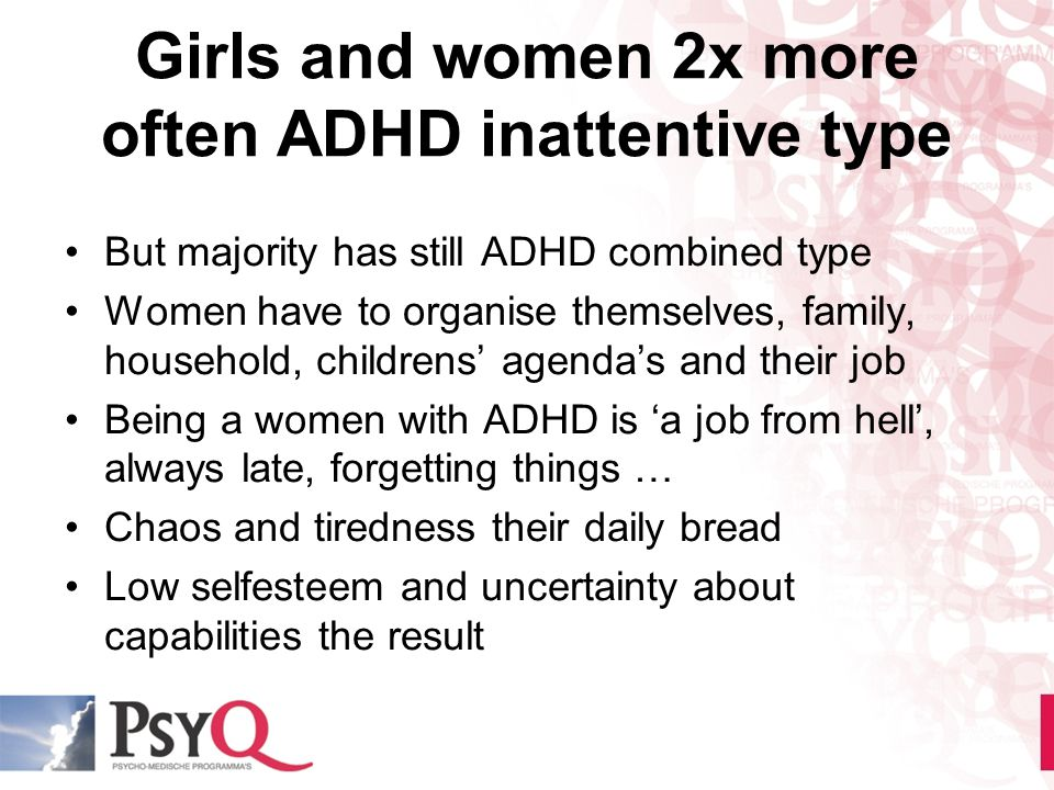 Girls and women 2x more often ADHD inattentive type