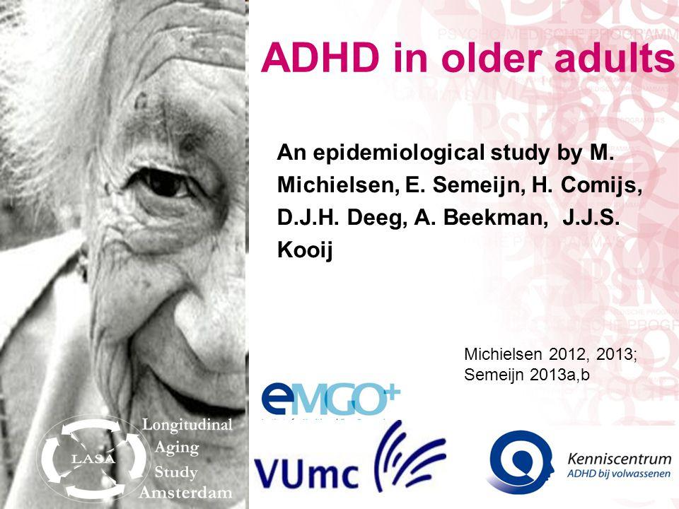 ADHD in older adults An epidemiological study by M. Michielsen, E. Semeijn, H. Comijs, D.J.H. Deeg, A. Beekman, J.J.S. Kooij.