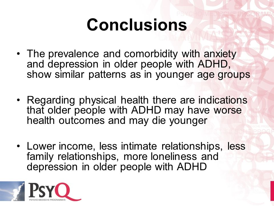 Conclusions The prevalence and comorbidity with anxiety and depression in older people with ADHD, show similar patterns as in younger age groups.