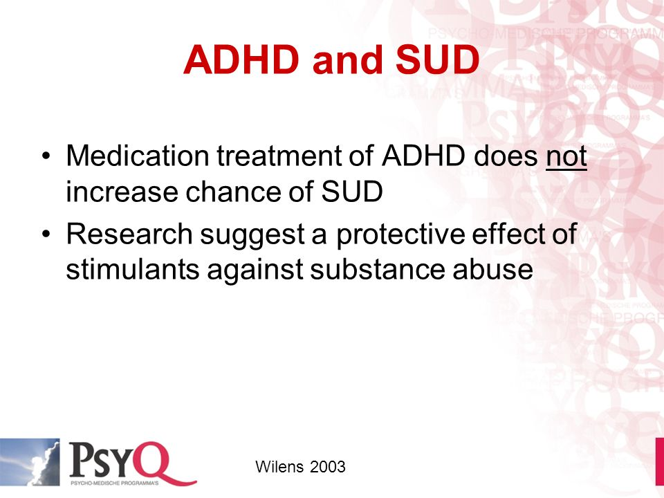 ADHD and SUD Medication treatment of ADHD does not increase chance of SUD.