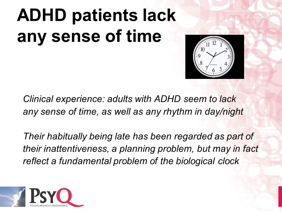 ADHD patients lack any sense of time