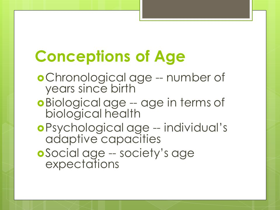 Conceptions of Age Chronological age -- number of years since birth