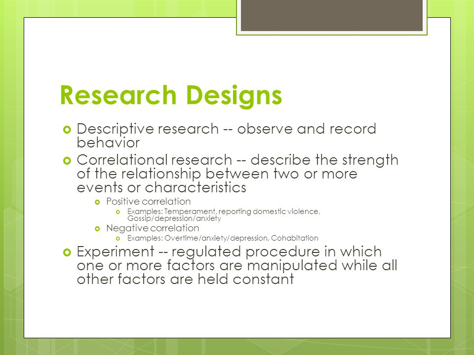 Research Designs Descriptive research -- observe and record behavior