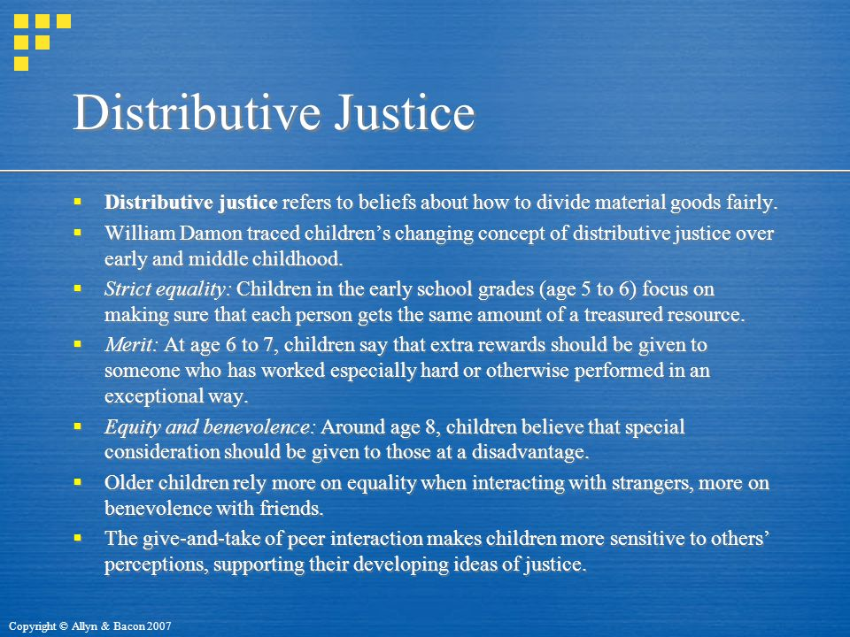 Distributive Justice Distributive justice refers to beliefs about how to divide material goods fairly.