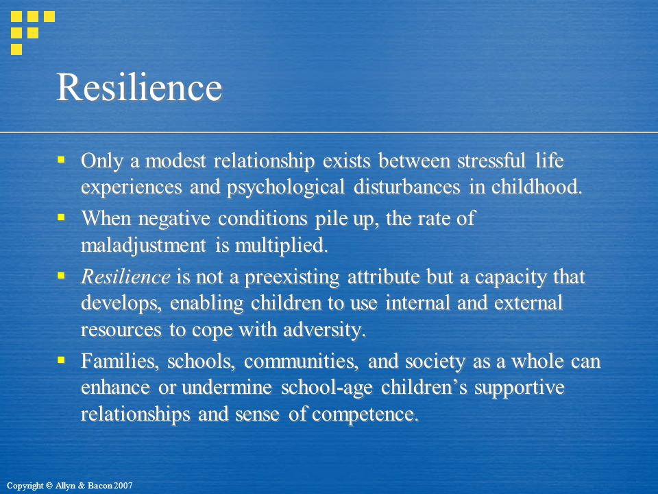 Resilience Only a modest relationship exists between stressful life experiences and psychological disturbances in childhood.
