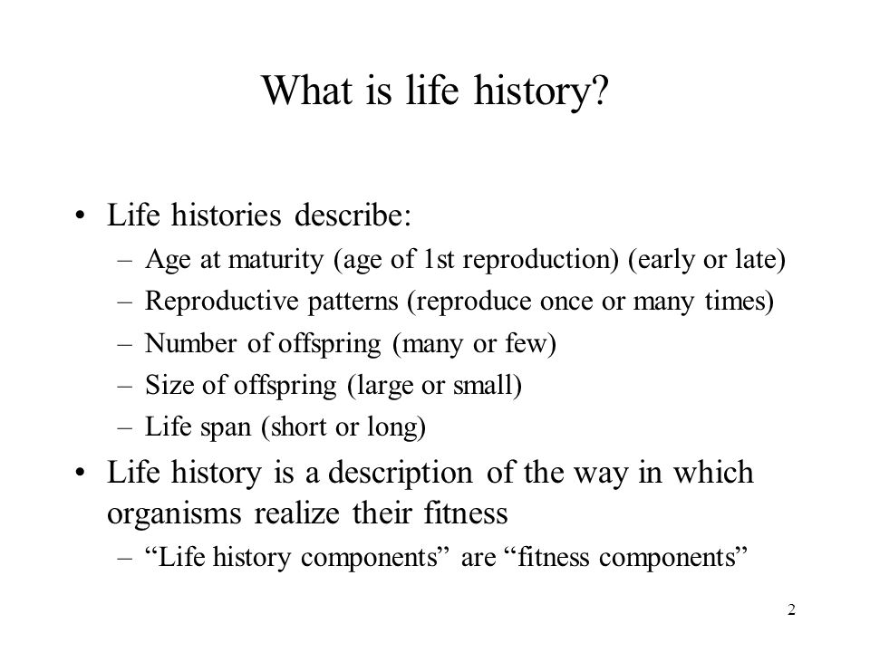 What is life history Life histories describe: