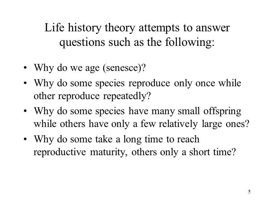 Life history theory attempts to answer questions such as the following: