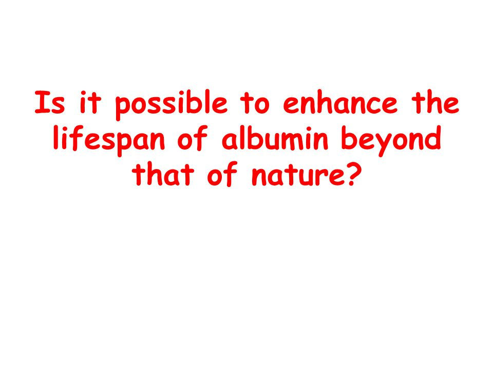 Is it possible to enhance the lifespan of albumin beyond that of nature