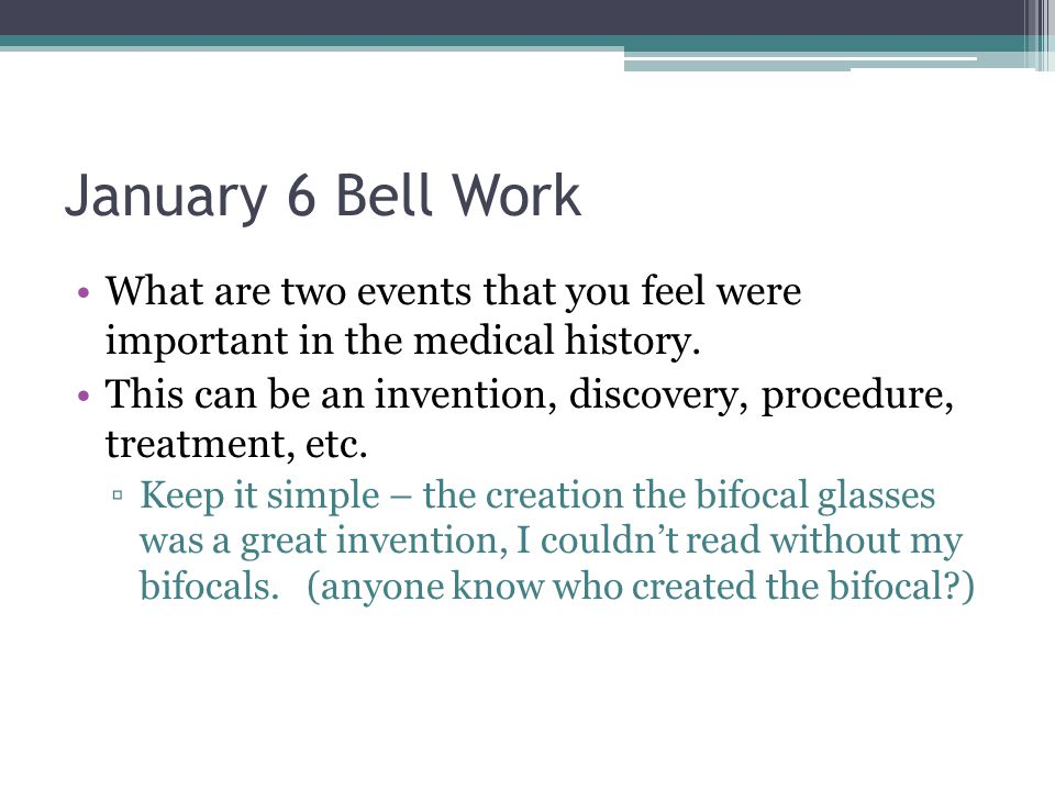 January 6 Bell Work What are two events that you feel were important in the medical history.