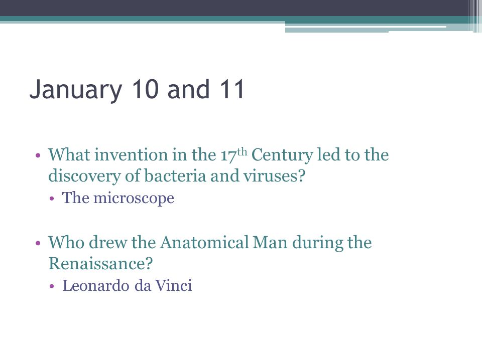 January 10 and 11 What invention in the 17th Century led to the discovery of bacteria and viruses
