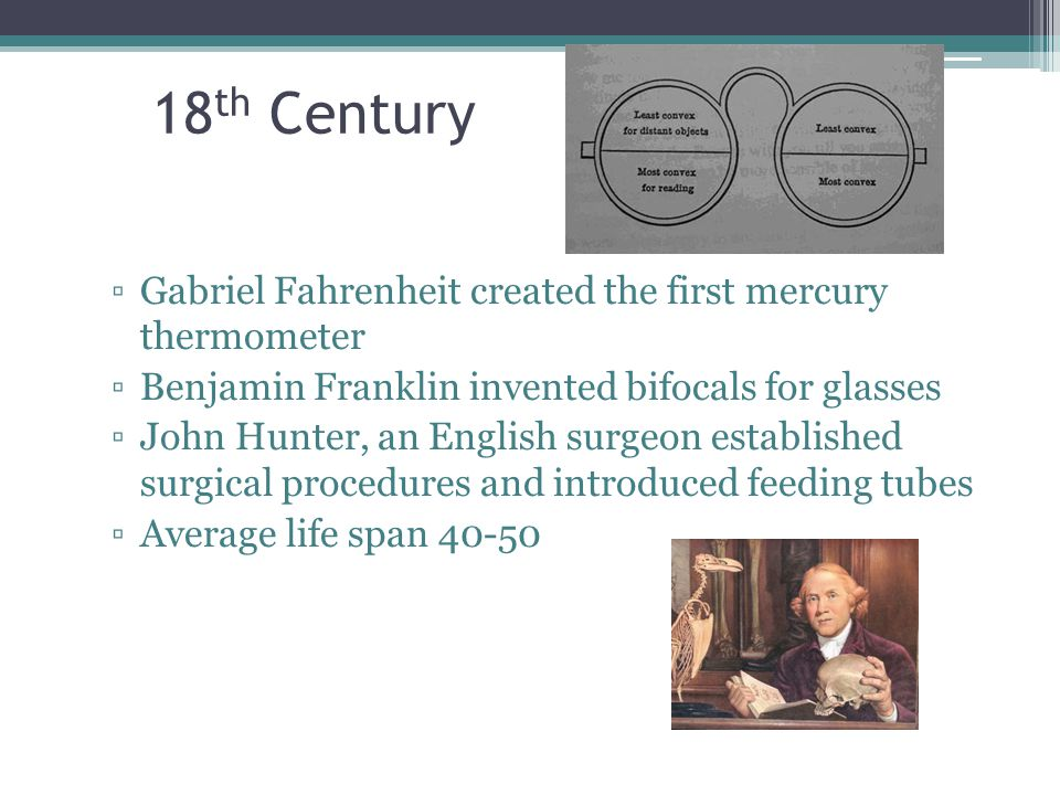 18th Century Gabriel Fahrenheit created the first mercury thermometer