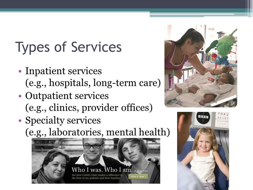Types of Services Inpatient services (e.g., hospitals, long-term care)
