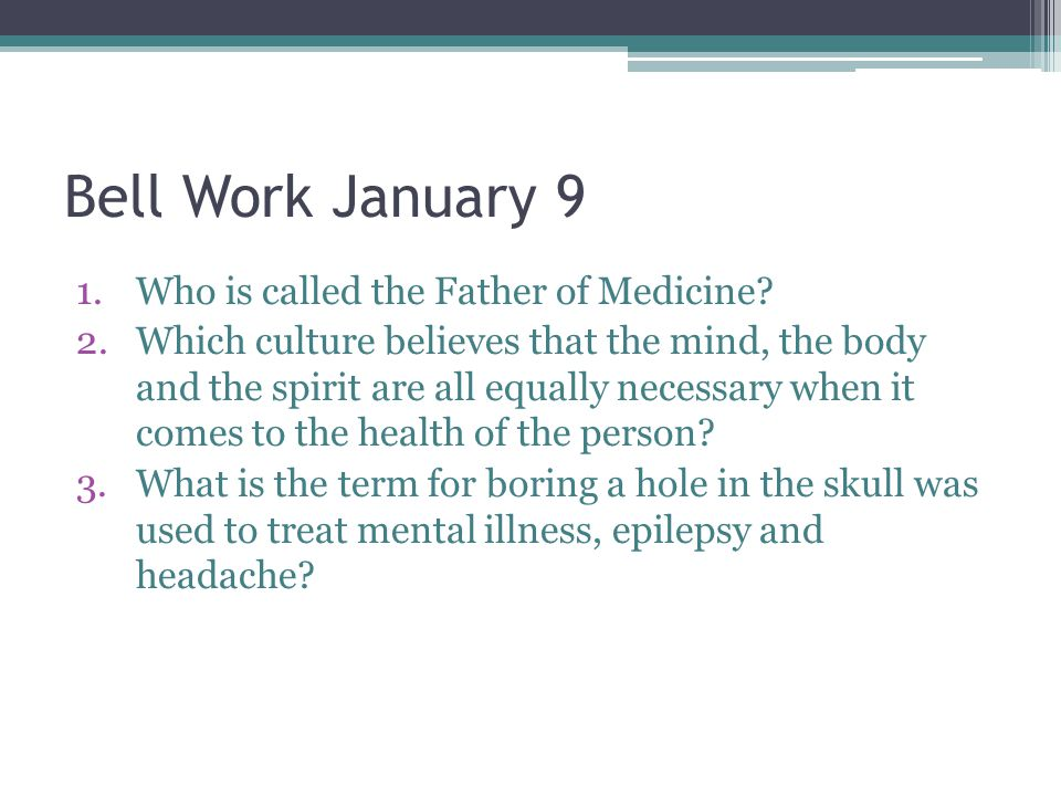 Bell Work January 9 Who is called the Father of Medicine