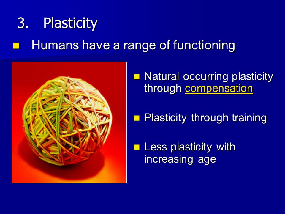 Plasticity Humans have a range of functioning