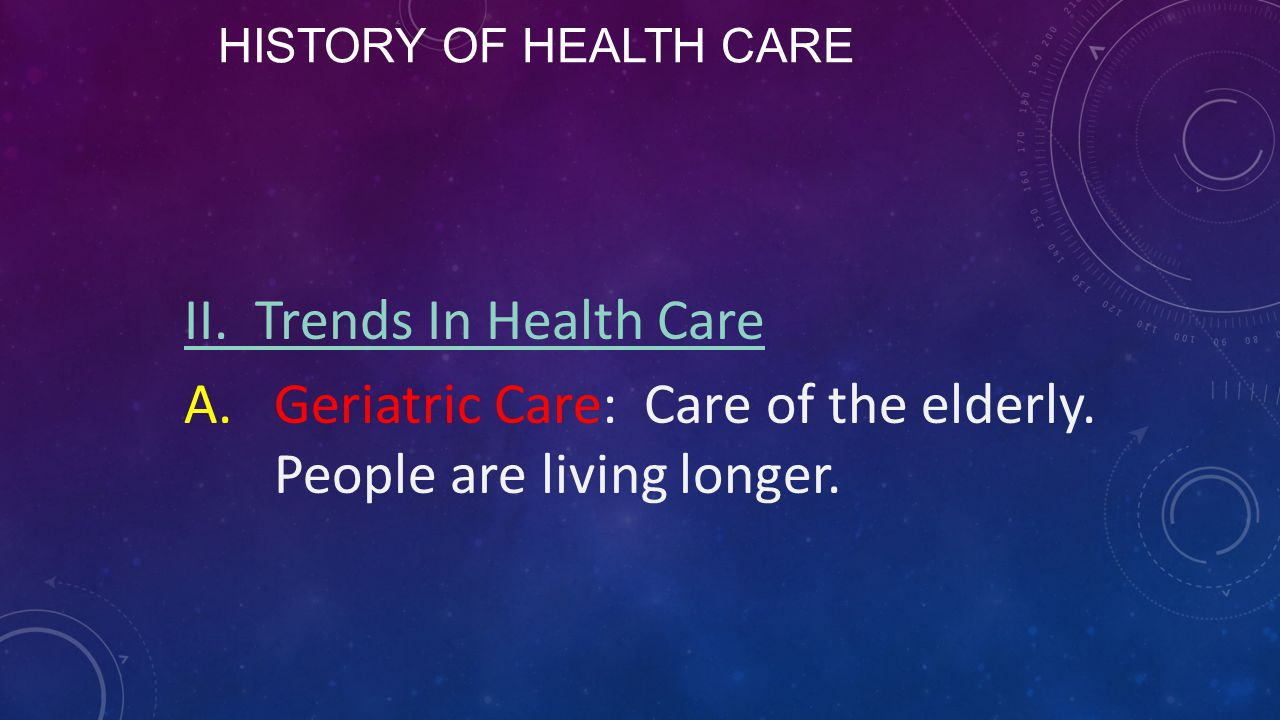 History of Health Care II. Trends In Health Care A.