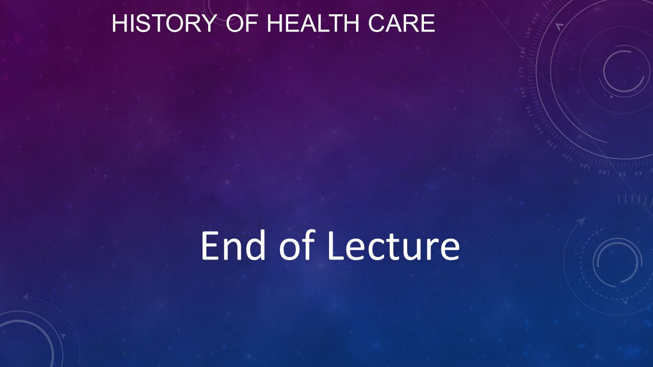 History of Health Care End of Lecture