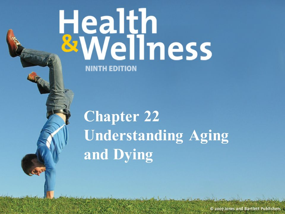 Chapter 22 Understanding Aging and Dying