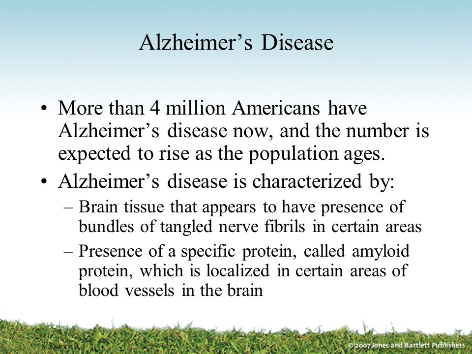 Alzheimer's Disease More than 4 million Americans have Alzheimer's disease now, and the number is expected to rise as the population ages.